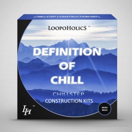 Loopoholics Definition Of Chill Vol.1 Chillstep Construction Kits WAV MiDi