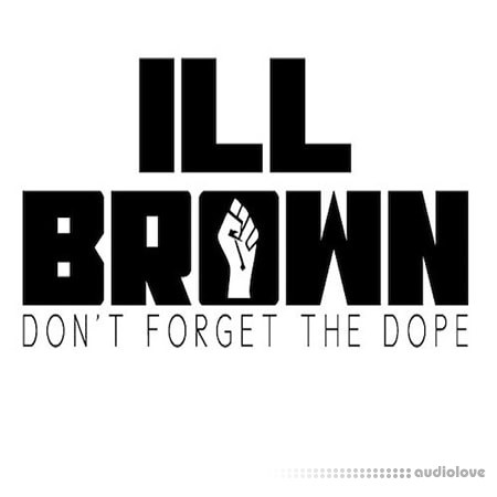 iLL Brown Don't Forget The Dope Loops and One Shots WAV