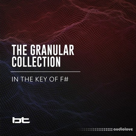 BT The Granular Collection In The Key Of F-Sharp WAV