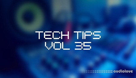 Sonic Academy Tech Tips Volume 35 TUTORiAL