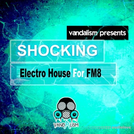 Vandalism Shocking Electro House for FM8 Synth Presets