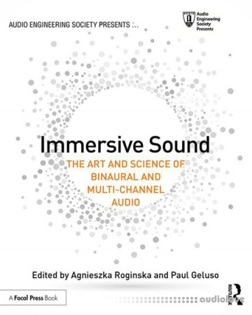 Immersive Sound The Art and Science of Binaural and Multi-Channel Audio