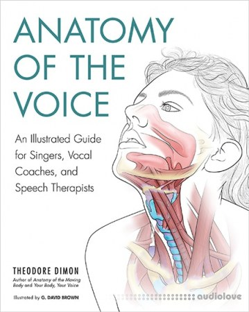 Anatomy of the Voice: An Illustrated Guide for Singers Vocal Coaches and Speech Therapists