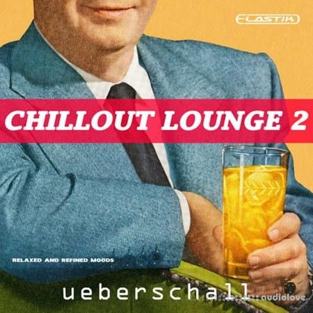 Ueberschall Chillout Lounge 2 Elastik