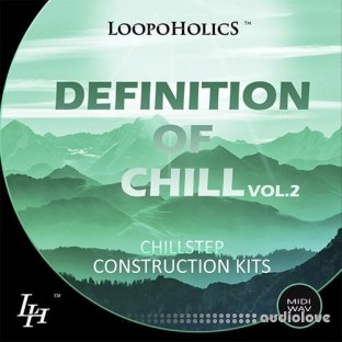 Loopoholics Definition Of Chill Vol.2 Chillstep Construction Kits