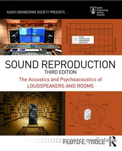 Sound Reproduction The Acoustics and Psychoacoustics of Loudspeakers and Rooms, Third Edition
