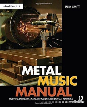 Metal Music Manual Producing Engineering Mixing and Mastering Contemporary Heavy Music