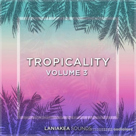 Laniakea Sounds Tropicality Volume 3 WAV