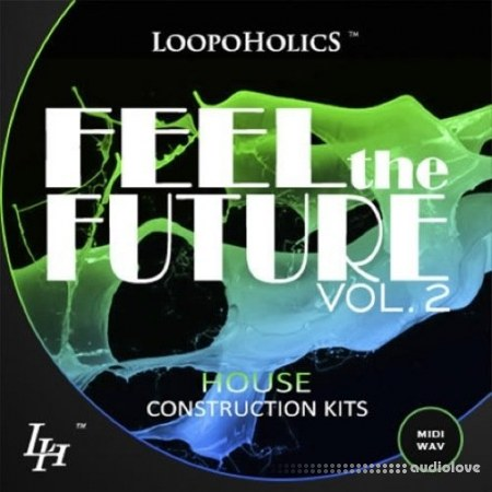 Loopoholics Feel The Future Vol.2 House Construction Kits WAV MiDi