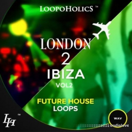 Loopoholics London 2 Ibiza Vol.2 Future House Loops WAV