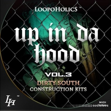 Loopoholics Up In Da Hood Vol.3 Dirty South Construction Kits WAV MiDi