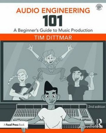 Audio Engineering 101 A Beginners Guide to Music Production Second Edition