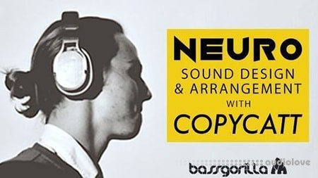 BassGorilla Neuro Sound Design and Arrangement with COPYCATT TUTORiAL