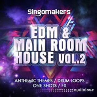 Singomakers EDM and Main Room House Vol.2