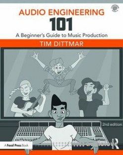 Audio Engineering 101 A Beginners Guide to Music Production, Second Edition