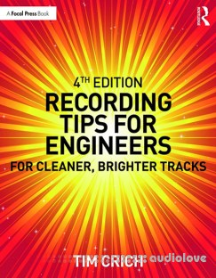 Recording Tips for Engineers For Cleaner, Brighter Tracks, Fourth Edition