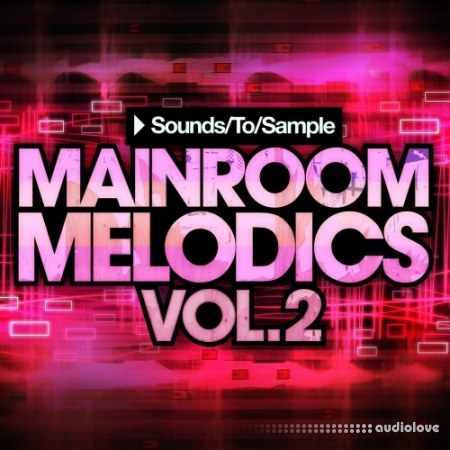 Sounds To Sample Mainroom Melodics Vol.2 WAV MiDi Synth Presets