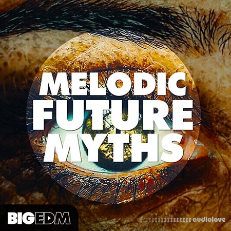 Big EDM Melodic Future MYTHS WAV MiDi Synth Presets