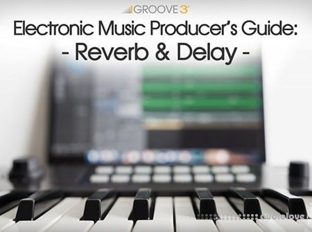Groove3 Electronic Music Producers Guide Reverb and Delay TUTORiAL