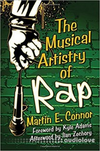The Musical Artistry of Rap by Martin E. Connor