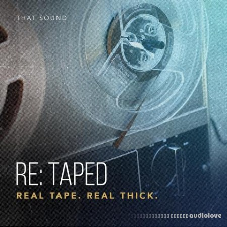 That Sound RE-TAPED REAL TAPE REAL THICK