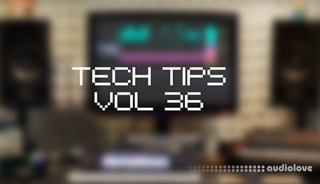 Sonic Academy Tech Tips Volume 36 TUTORiAL