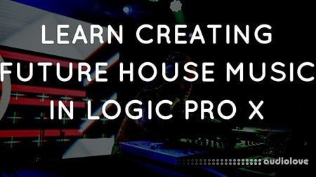 SkillShare Learn Future House Music Production in Logic Pro X TUTORiAL