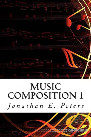 Jonathan E. Peters Music Composition 1 Learn how to compose well-written rhythms and melodies TUTORiAL