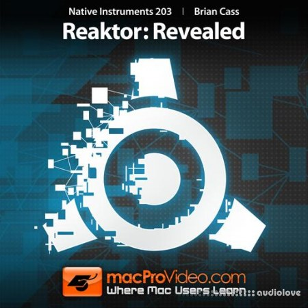 macProVideo Native Instruments 203 Reaktor Revealed TUTORiAL