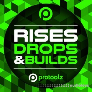 Protoolz Rises Drops and Builds