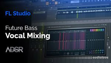 ADSR Sounds Vocal Mixing Essentials For Future Bass TUTORiAL