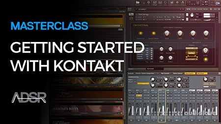 ADSR Sounds Getting Started With Kontakt TUTORiAL