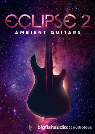 Big Fish Audio Eclipse 2 Ambient Guitars MULTiFORMAT KONTAKT