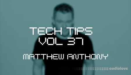 Sonic Academy Tech Tips Volume 37 with Matthew Anthony TUTORiAL