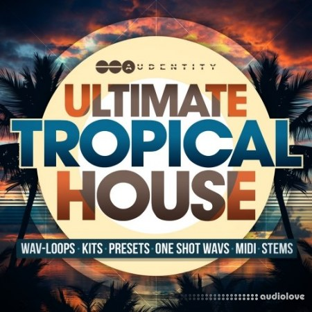 Audentity Ultimate Tropical House WAV MiDi Synth Presets