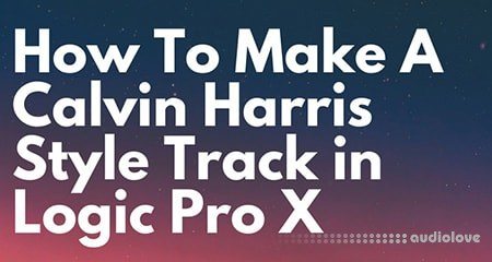 Music-Prod Create a Calvin Harris Style Track in Logic Pro X TUTORiAL