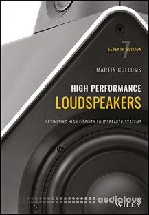 High Performance Loudspeakers Optimising High Fidelity Loudspeaker Systems, 7th edition