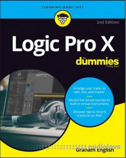 Logic Pro X For Dummies (For Dummies (Computer/Tech)) 2nd Edition by Graham English (Author)