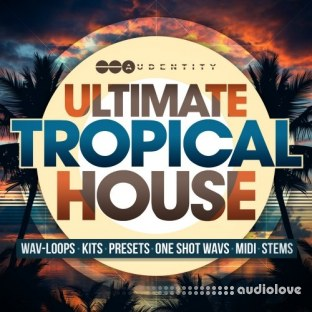 Audentity Ultimate Tropical House