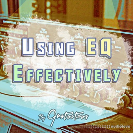 GratuiTous How to Use EQ Effectively in Your Songs Audio Equalization TUTORiAL