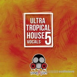 Vandalism Ultra Tropical House Vocals 5