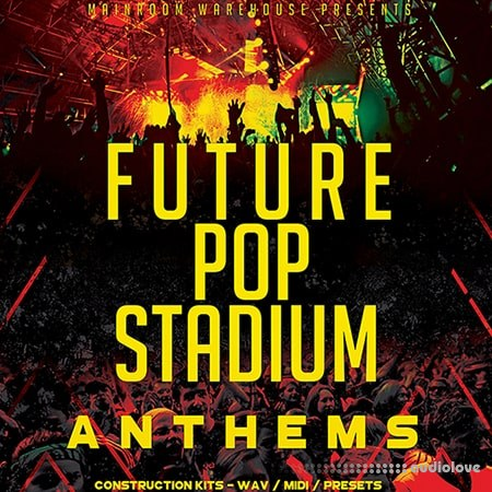 Mainroom Warehouse Future Pop Stadium Anthems WAV MiDi Synth Presets
