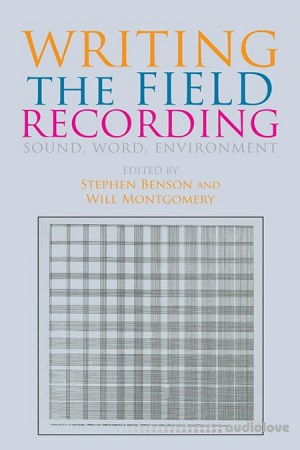 Writing the Field Recording: Sound Word Environment by Stephen Benson Will Montgomery