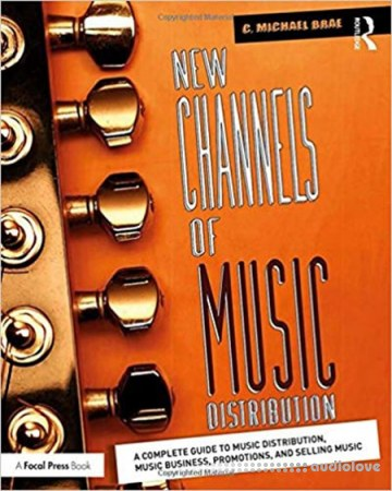 New Channels of Music Distribution : A Complete Guide to Music Distribution Music Business Promotions and Selling Music
