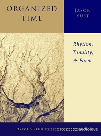 Oxford Studies in Music Theory Organized Time: Rhythm, Tonality, and Form
