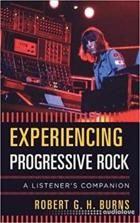 Experiencing Progressive Rock A Listener's Companion