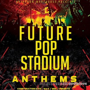 Mainroom Warehouse Future Pop Stadium Anthems