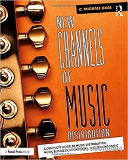 New Channels of Music Distribution : A Complete Guide to  Music Distribution, Music Business, Promotions, and Selling Music