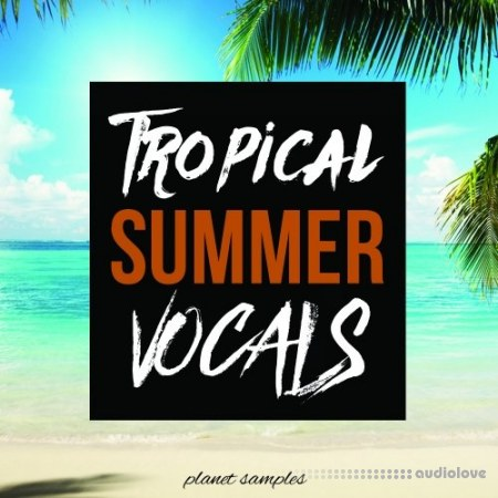 Planet Samples Tropical Summer Vocals WAV MiDi