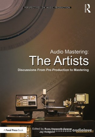 Audio Mastering: The Artists: Discussions from Pre-Production to Mastering (Perspectives on Music Production)